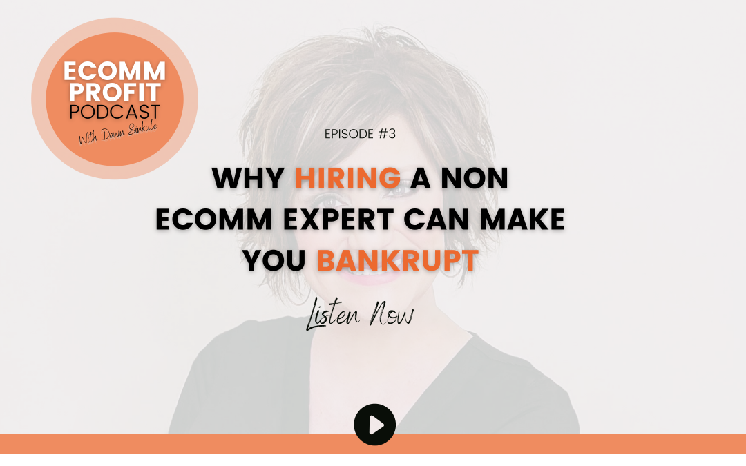 03. Why hiring a non eComm expert can make you bankrupt