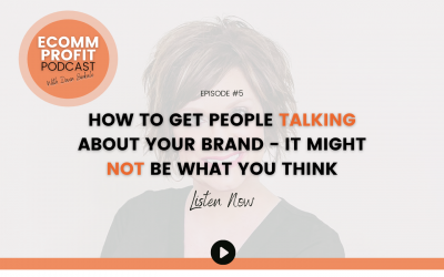 05. How To Get People Talking About Your Brand – It Might Not Be What You Think