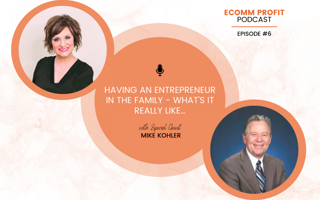 06. Having an Entrepreneur in the Family – What's It Really Like…