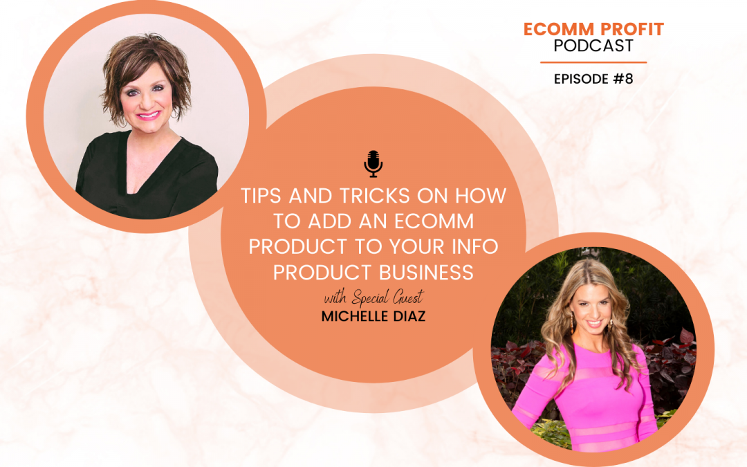 08. Tips and Tricks on How to add an eComm Product to your Info Product Business with Michelle Diaz