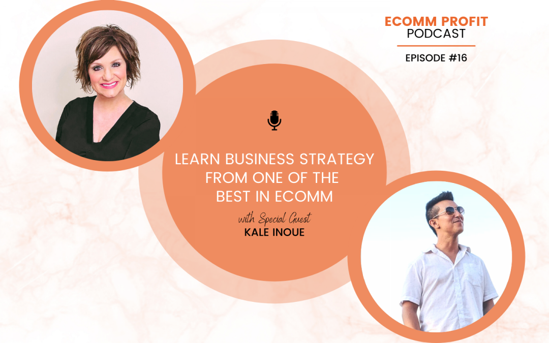 16. Learn Business Strategy From One Of The Best In eComm with Kale Inoue